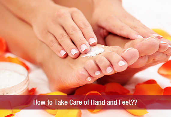 How to Take Care of Hands and Feet?? Complete Beauty Guide ...