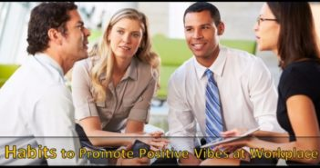 Habits to Promote Positive Vibes at Workplace